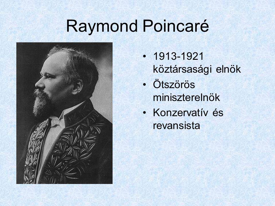 Raymond Poincaré 1913-1921 köztársasági elnök Ötszörös miniszterelnök Konzervatív és revansista