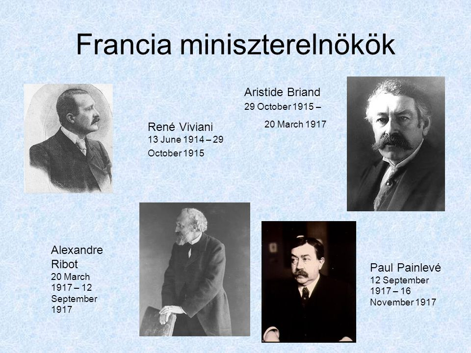 Francia miniszterelnökök Aristide Briand 29 October 1915 – 20 March 1917 René Viviani 13 June 1914 – 29 October 1915 Alexandre Ribot 20 March 1917 – 1