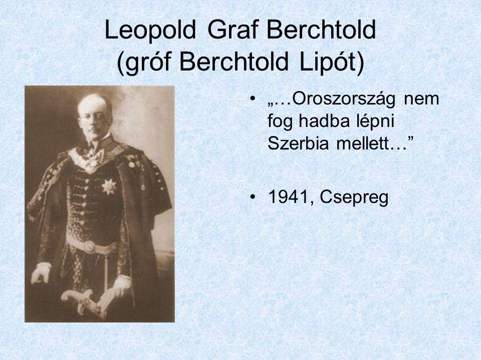 """Leopold Graf Berchtold (gróf Berchtold Lipót) """"…Oroszország nem fog hadba lépni Szerbia mellett…"""" 1941, Csepreg"""