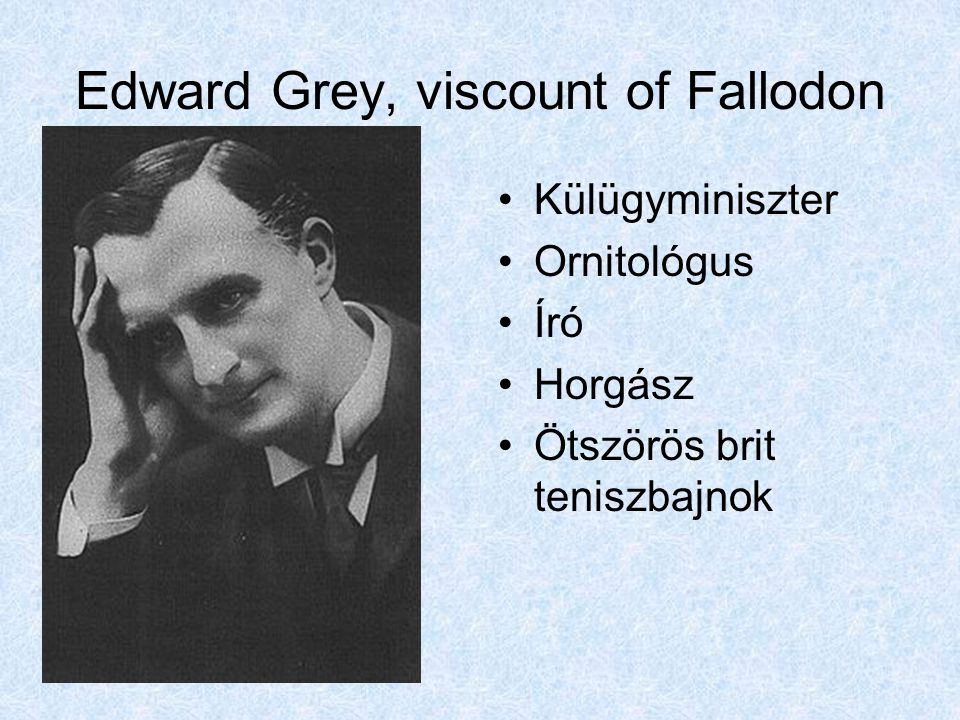 Edward Grey, viscount of Fallodon Külügyminiszter Ornitológus Író Horgász Ötszörös brit teniszbajnok
