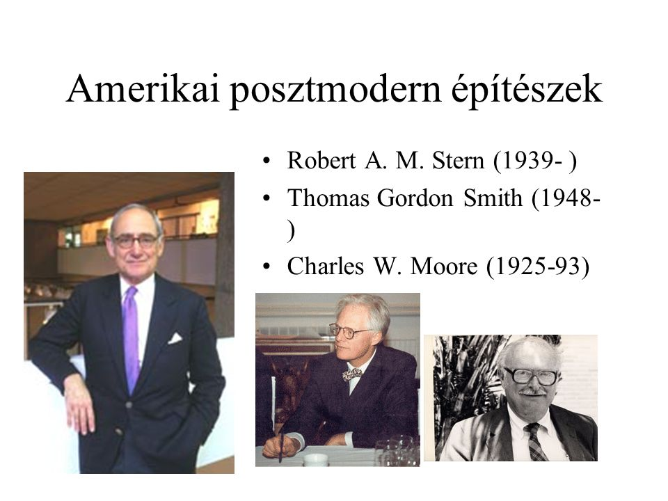 Amerikai posztmodern építészek Robert A. M. Stern (1939- ) Thomas Gordon Smith (1948- ) Charles W. Moore (1925-93)