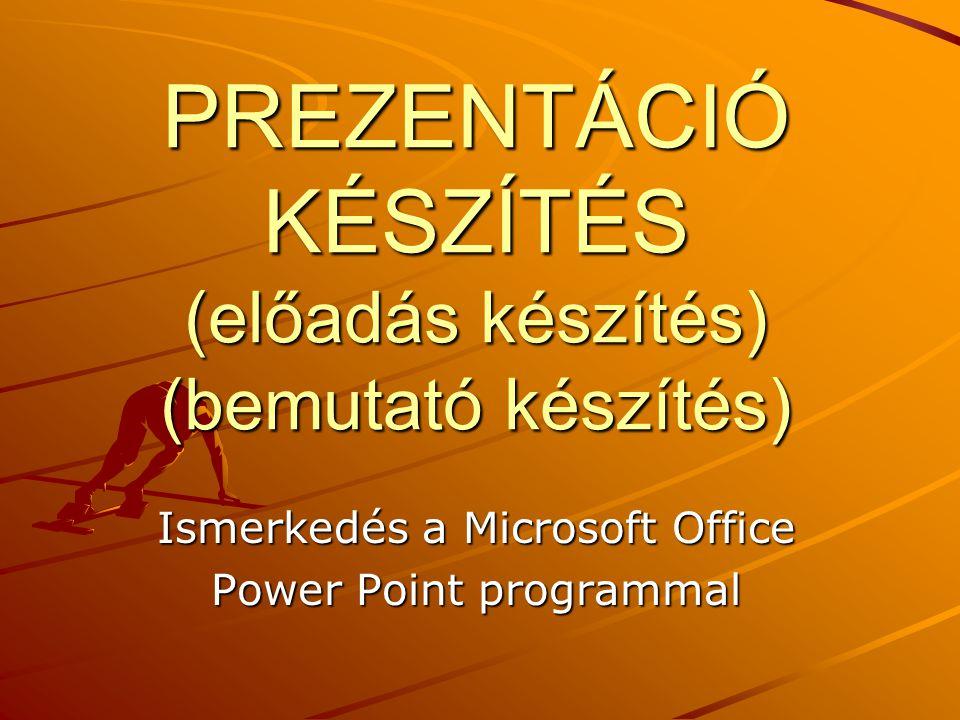 PREZENTÁCIÓ KÉSZÍTÉS (előadás készítés) (bemutató készítés) Ismerkedés a Microsoft Office Power Point programmal