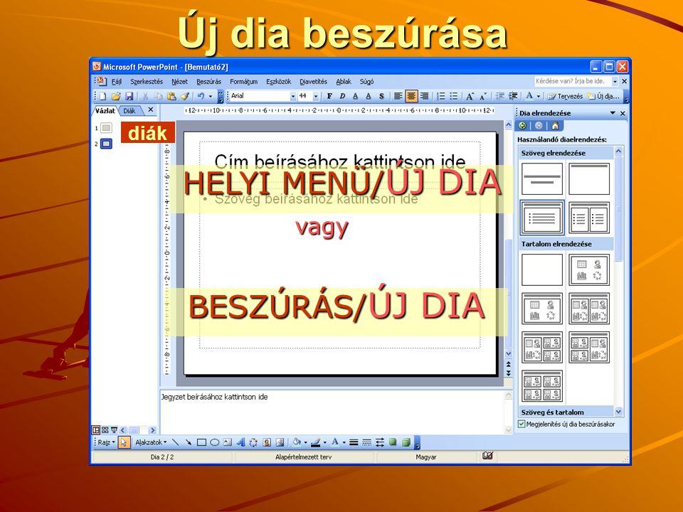 Új dia beszúrása diák HELYI MENÜ/ ÚJ DIA vagy BESZÚRÁS/ ÚJ DIA