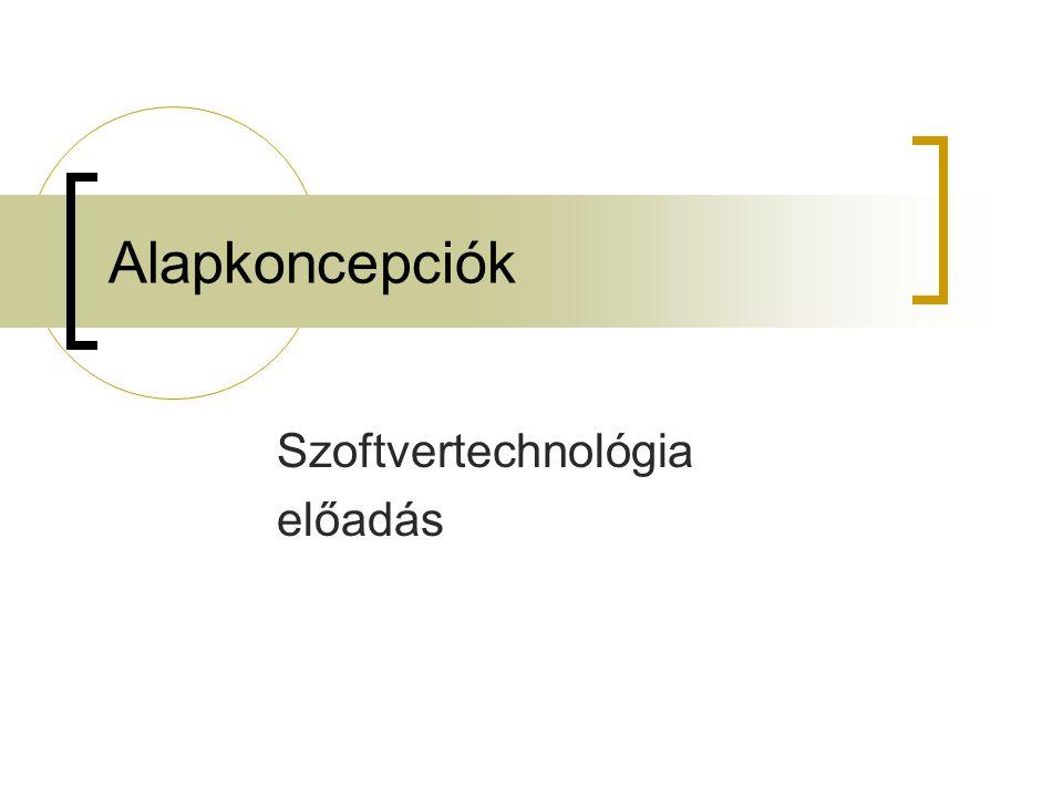 Alapkoncepciók Szoftvertechnológia előadás