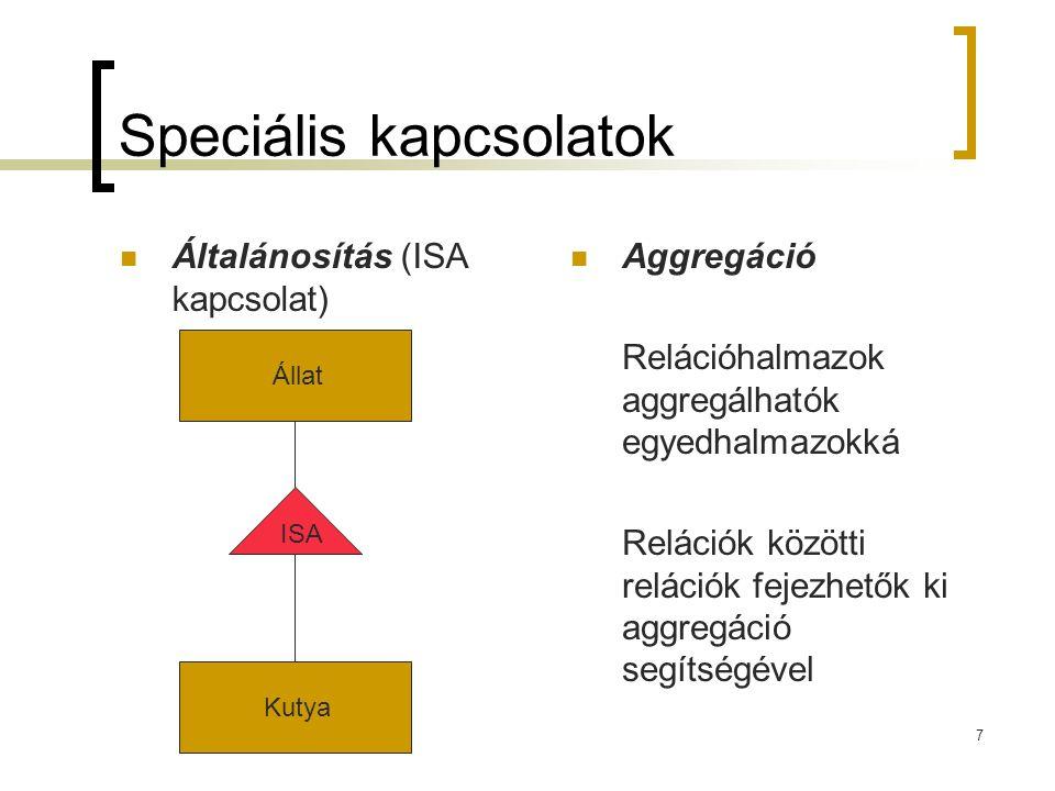 7 Speciális kapcsolatok Általánosítás (ISA kapcsolat) Aggregáció Relációhalmazok aggregálhatók egyedhalmazokká Relációk közötti relációk fejezhetők ki