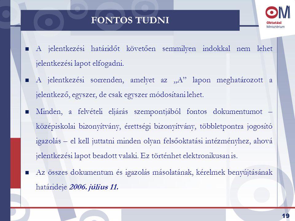 19 FONTOS TUDNI n A jelentkezési határidőt követően semmilyen indokkal nem lehet jelentkezési lapot elfogadni.