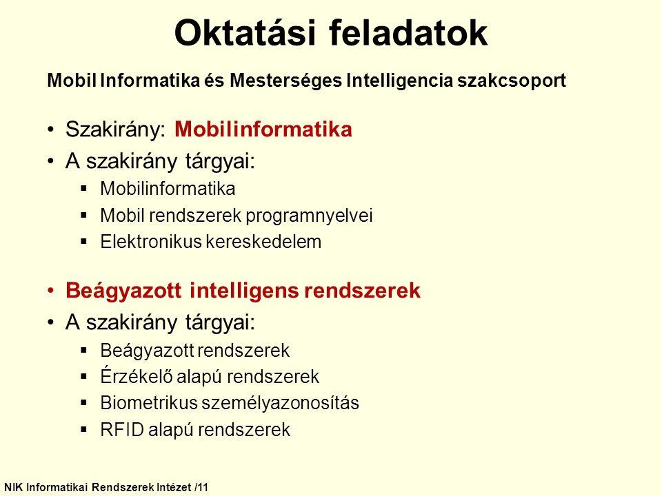 NIK Informatikai Rendszerek Intézet /11 Mobil Informatika és Mesterséges Intelligencia szakcsoport Szakirány: Mobilinformatika A szakirány tárgyai: 