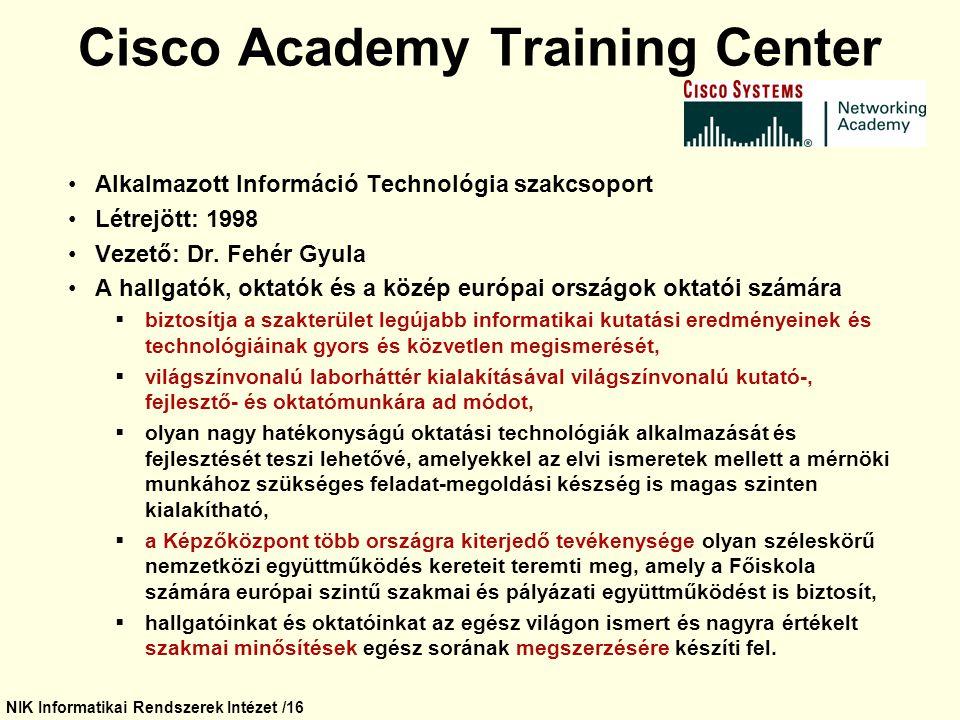 NIK Informatikai Rendszerek Intézet /16 Cisco Academy Training Center Alkalmazott Információ Technológia szakcsoport Létrejött: 1998 Vezető: Dr. Fehér