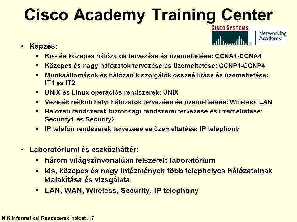NIK Informatikai Rendszerek Intézet /17 Cisco Academy Training Center Képzés:  Kis- és közepes hálózatok tervezése és üzemeltetése: CCNA1-CCNA4  Köz