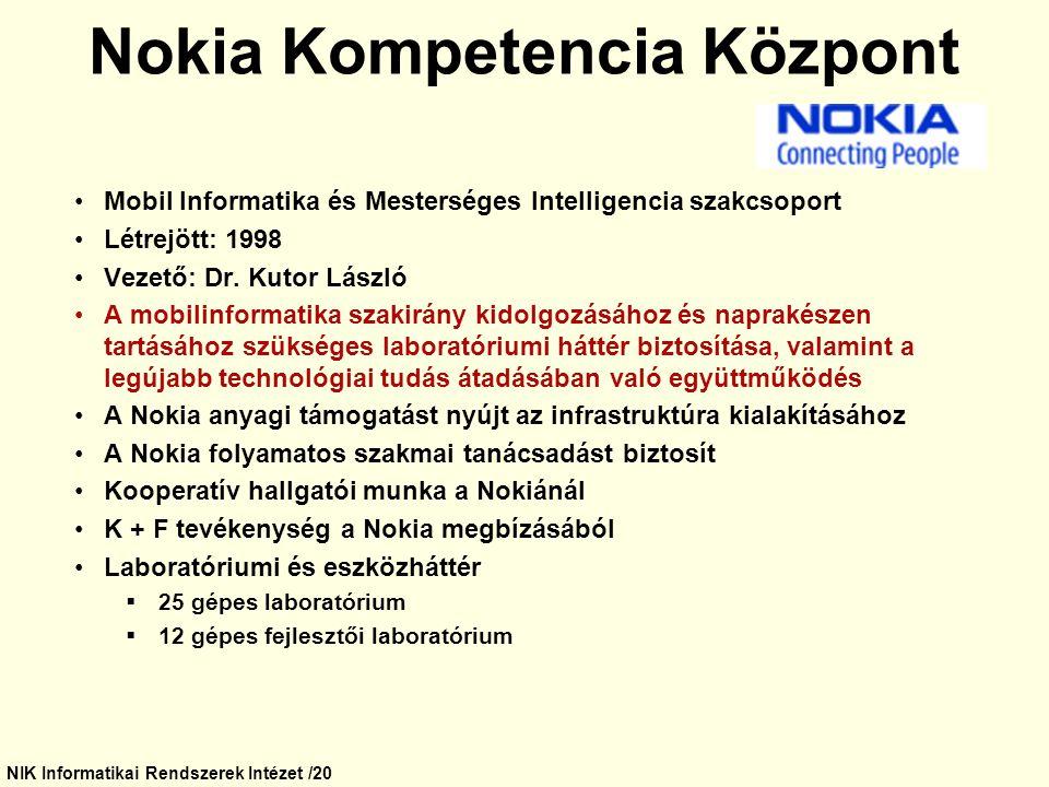 NIK Informatikai Rendszerek Intézet /20 Nokia Kompetencia Központ Mobil Informatika és Mesterséges Intelligencia szakcsoport Létrejött: 1998 Vezető: D