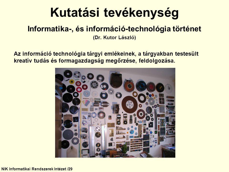NIK Informatikai Rendszerek Intézet /29 Kutatási tevékenység Informatika-, és információ-technológia történet (Dr. Kutor László) Az információ technol