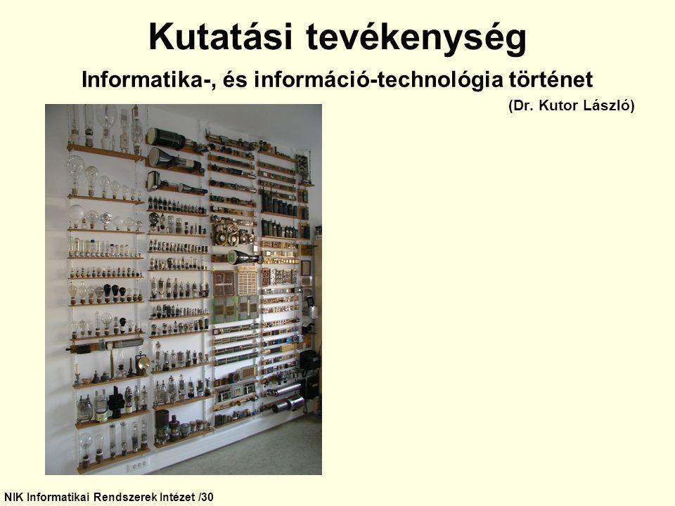 NIK Informatikai Rendszerek Intézet /30 Kutatási tevékenység Informatika-, és információ-technológia történet (Dr. Kutor László)