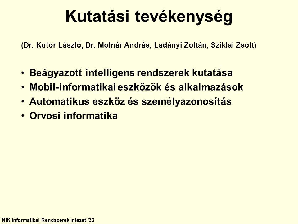NIK Informatikai Rendszerek Intézet /33 Kutatási tevékenység (Dr. Kutor László, Dr. Molnár András, Ladányi Zoltán, Sziklai Zsolt) Beágyazott intellige
