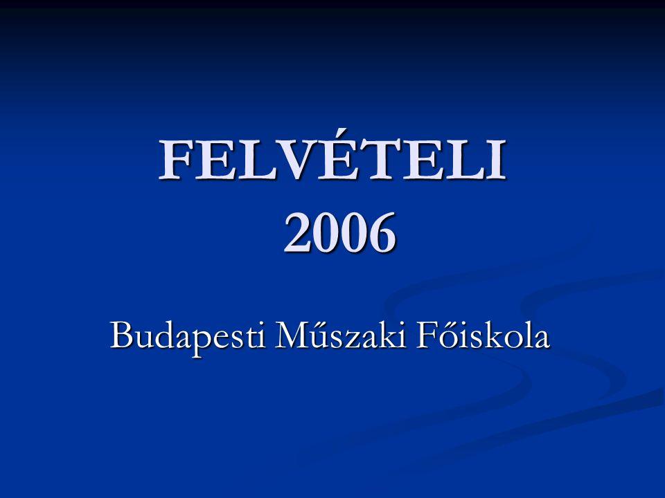 FELVÉTELI 2006 Budapesti Műszaki Főiskola