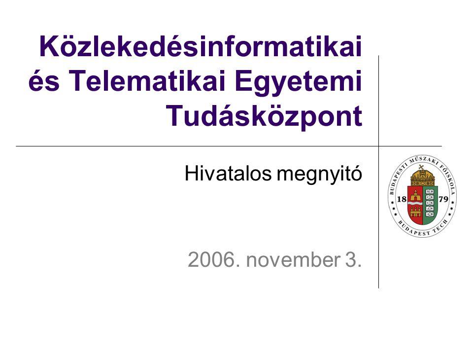 Közlekedésinformatikai és Telematikai Egyetemi Tudásközpont Hivatalos megnyitó 2006. november 3.