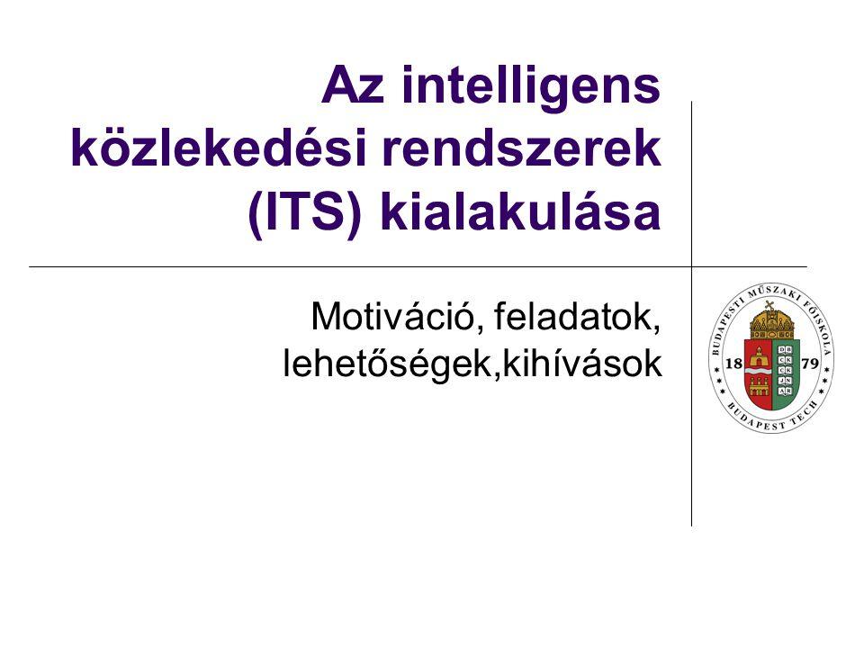 Az intelligens közlekedési rendszerek (ITS) kialakulása Motiváció, feladatok, lehetőségek,kihívások