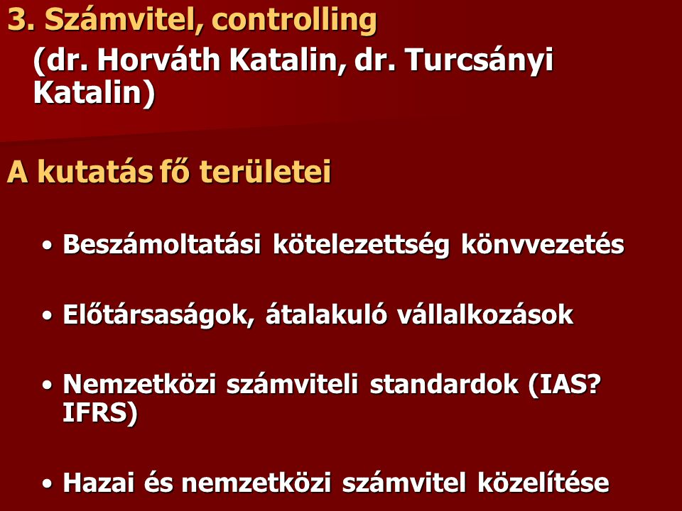 3. Számvitel, controlling (dr. Horváth Katalin, dr. Turcsányi Katalin) A kutatás fő területei Beszámoltatási kötelezettség könvvezetésBeszámoltatási k