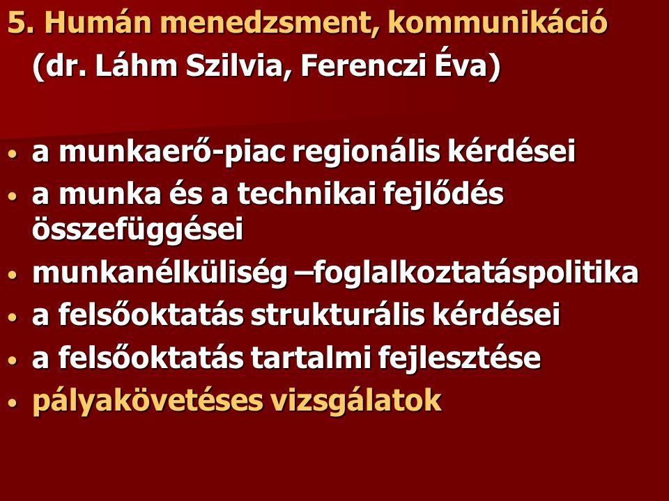 5. Humán menedzsment, kommunikáció (dr. Láhm Szilvia, Ferenczi Éva) a munkaerő-piac regionális kérdései a munkaerő-piac regionális kérdései a munka és