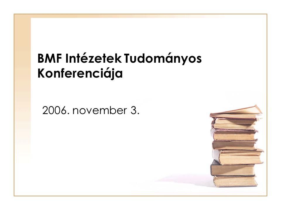 BMF Intézetek Tudományos Konferenciája 2006. november 3.