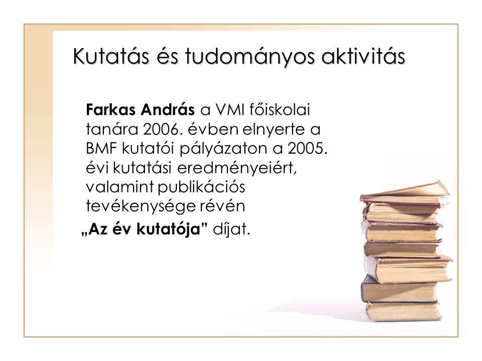 Kutatás és tudományos aktivitás Farkas András a VMI főiskolai tanára 2006.