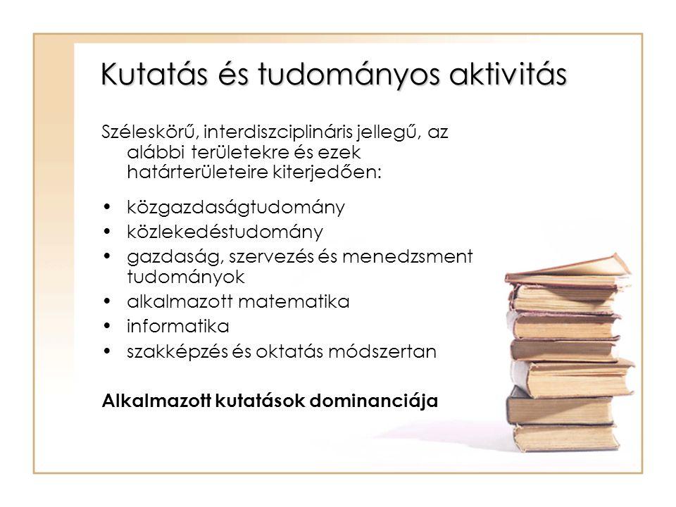 Kutatás és tudományos aktivitás Széleskörű, interdiszciplináris jellegű, az alábbi területekre és ezek határterületeire kiterjedően: közgazdaságtudomány közlekedéstudomány gazdaság, szervezés és menedzsment tudományok alkalmazott matematika informatika szakképzés és oktatás módszertan Alkalmazott kutatások dominanciája