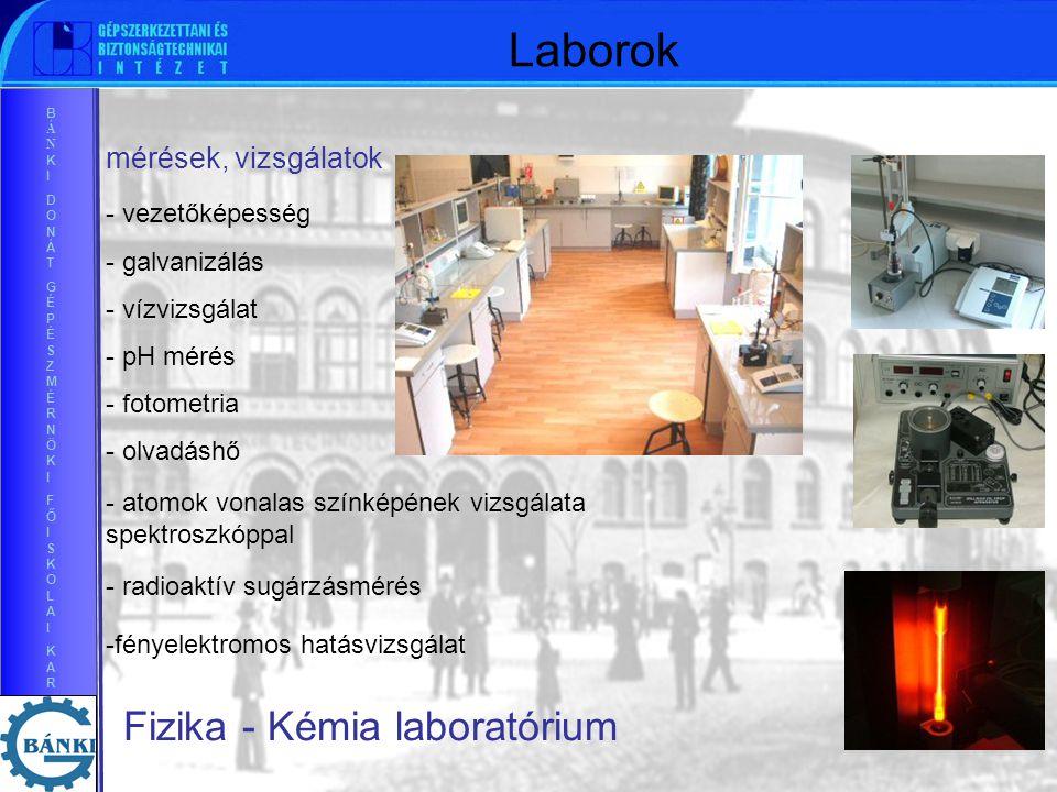 BÁNKIDONÁTGÉPÉSZMÉRNÖKIFŐISKOLAIKARBÁNKIDONÁTGÉPÉSZMÉRNÖKIFŐISKOLAIKAR Fizika - Kémia laboratórium - vezetőképesség - galvanizálás - vízvizsgálat - pH mérés - fotometria - olvadáshő mérések, vizsgálatok - atomok vonalas színképének vizsgálata spektroszkóppal - radioaktív sugárzásmérés -fényelektromos hatásvizsgálat Laborok