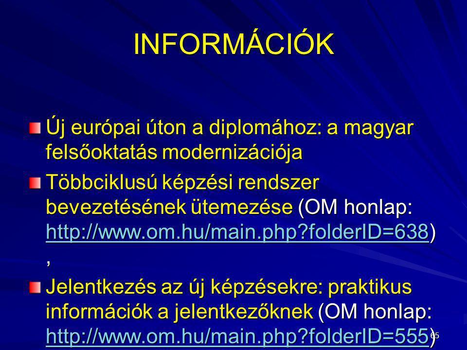 65 INFORMÁCIÓK Új európai úton a diplomához: a magyar felsőoktatás modernizációja Többciklusú képzési rendszer bevezetésének ütemezése (OM honlap: htt