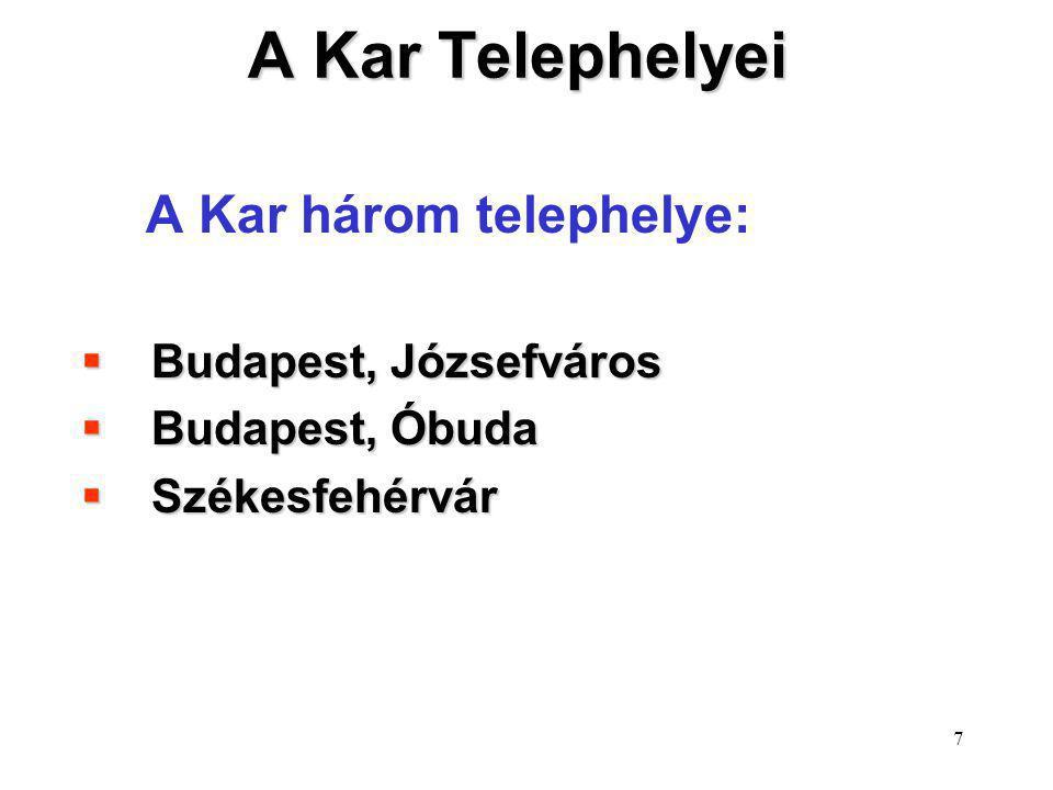 7 A Kar Telephelyei A Kar három telephelye:  Budapest, Józsefváros  Budapest, Óbuda  Székesfehérvár  Székesfehérvár