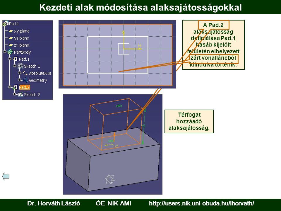 Kezdeti alak módosítása alaksajátosságokkal A Pad.2 alaksajátosság definiálása Pad.1 hasáb kijelölt felületén elhelyezett zárt vonalláncból kiindulva