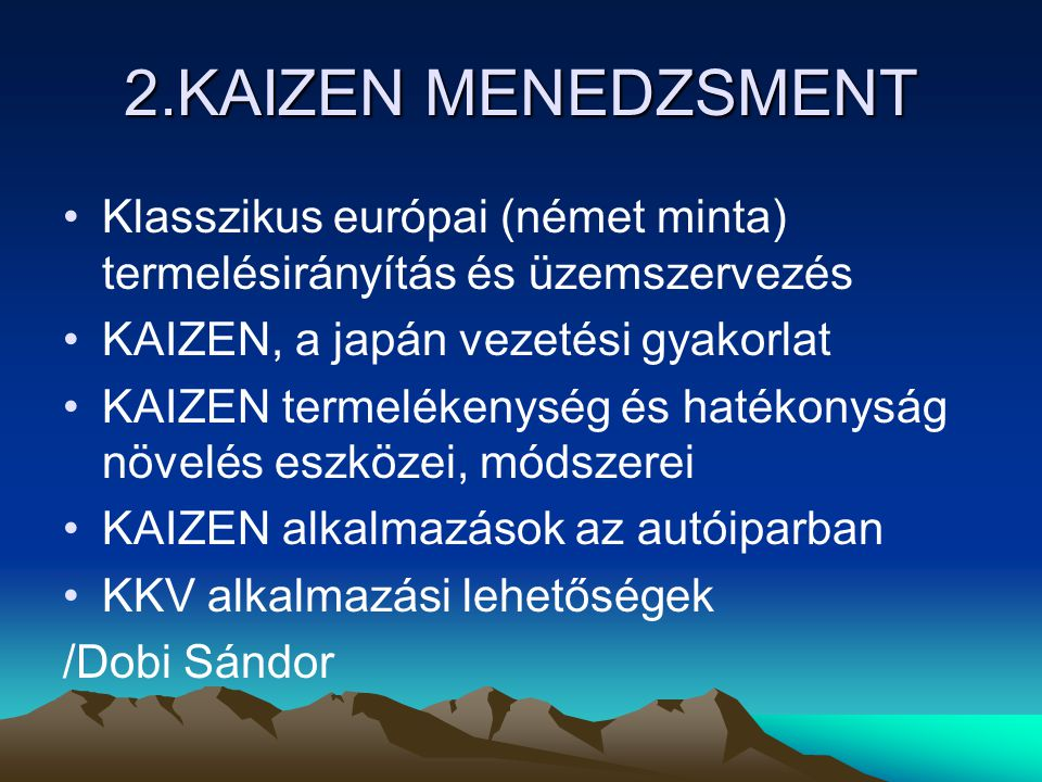 2.KAIZEN MENEDZSMENT Klasszikus európai (német minta) termelésirányítás és üzemszervezés KAIZEN, a japán vezetési gyakorlat KAIZEN termelékenység és h