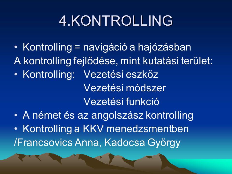 4.KONTROLLING Kontrolling = navigáció a hajózásban A kontrolling fejlődése, mint kutatási terület: Kontrolling:Vezetési eszköz Vezetési módszer Vezeté