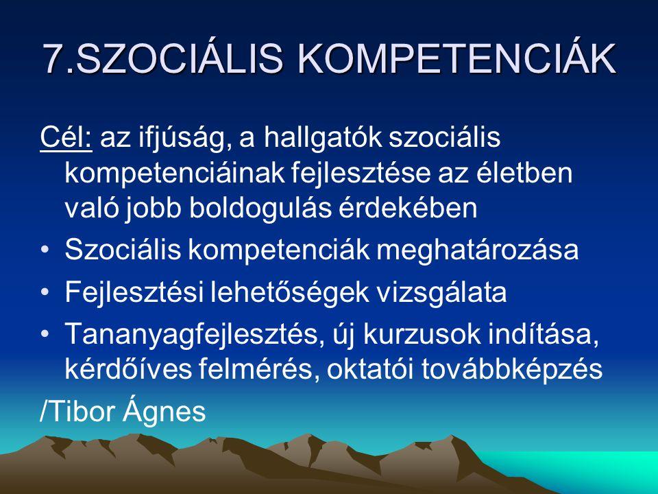 7.SZOCIÁLIS KOMPETENCIÁK Cél: az ifjúság, a hallgatók szociális kompetenciáinak fejlesztése az életben való jobb boldogulás érdekében Szociális kompet