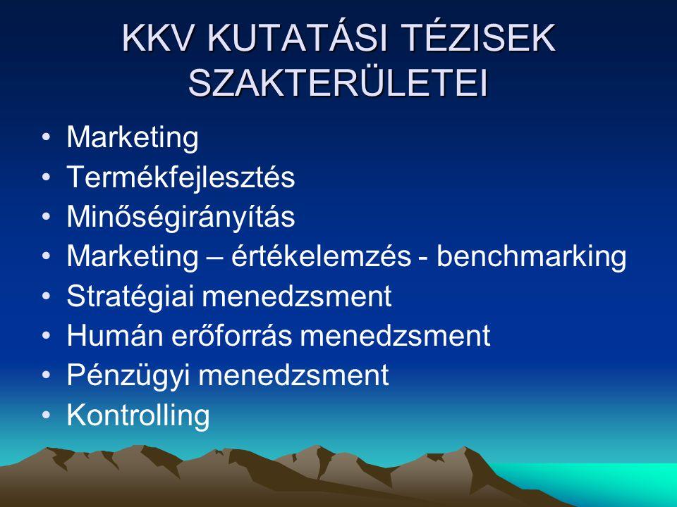 KKV KUTATÁSI TÉZISEK SZAKTERÜLETEI Marketing Termékfejlesztés Minőségirányítás Marketing – értékelemzés - benchmarking Stratégiai menedzsment Humán er