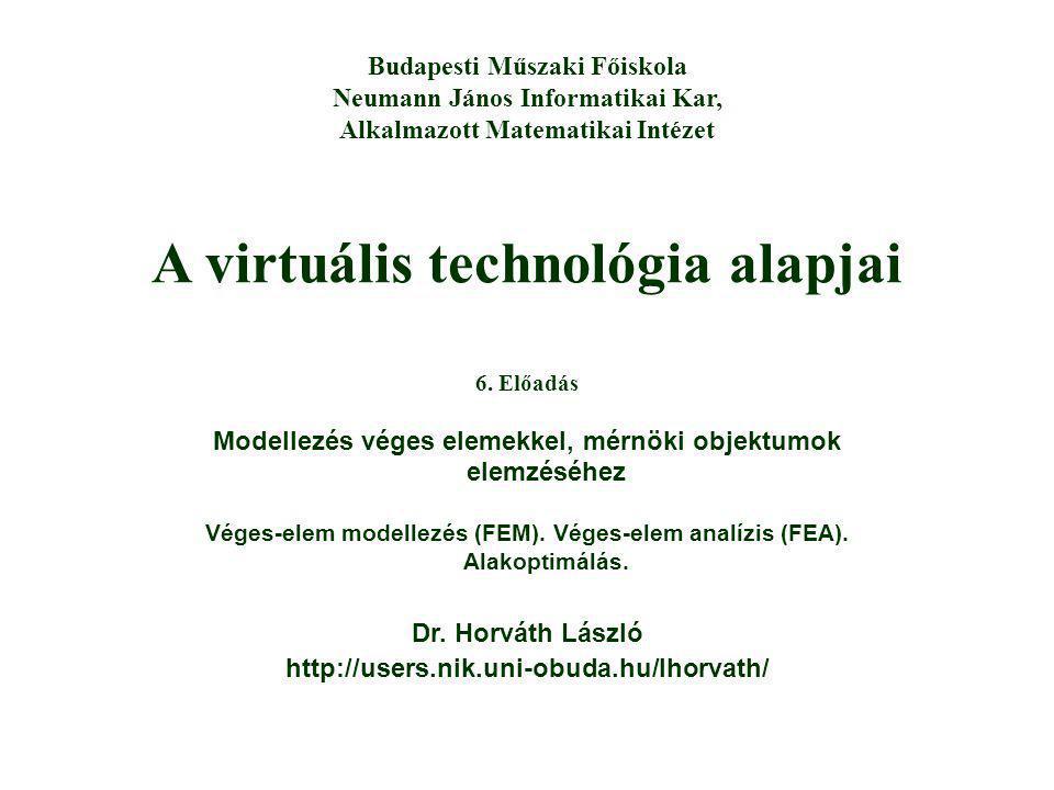 A virtuális technológia alapjai Dr. Horváth László http://users.nik.uni-obuda.hu/lhorvath/ Budapesti Műszaki Főiskola Neumann János Informatikai Kar,