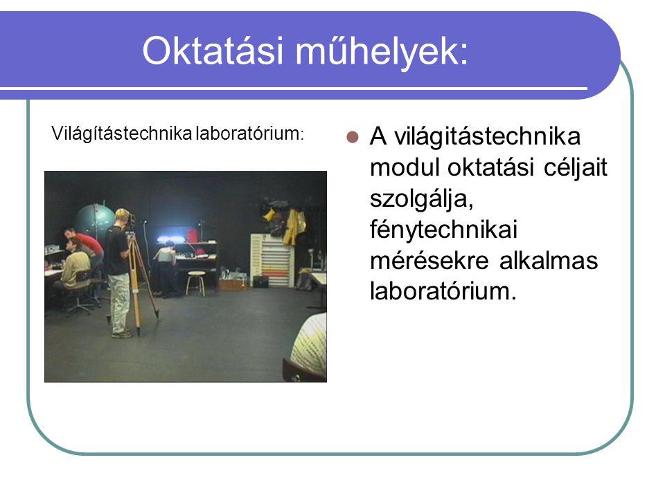 Oktatási műhelyek: A világitástechnika modul oktatási céljait szolgálja, fénytechnikai mérésekre alkalmas laboratórium. Világítástechnika laboratórium