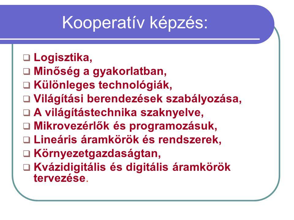 Kooperatív képzés:  Logisztika,  Minőség a gyakorlatban,  Különleges technológiák,  Világítási berendezések szabályozása,  A világítástechnika sz