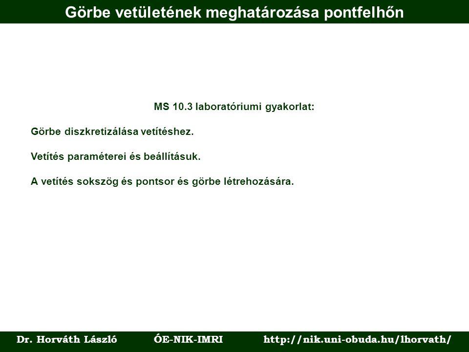 Görbe vetületének meghatározása pontfelhőn Dr. Horváth László ÓE-NIK-IMRI http://nik.uni-obuda.hu/lhorvath/ MS 10.3 laboratóriumi gyakorlat: Görbe dis