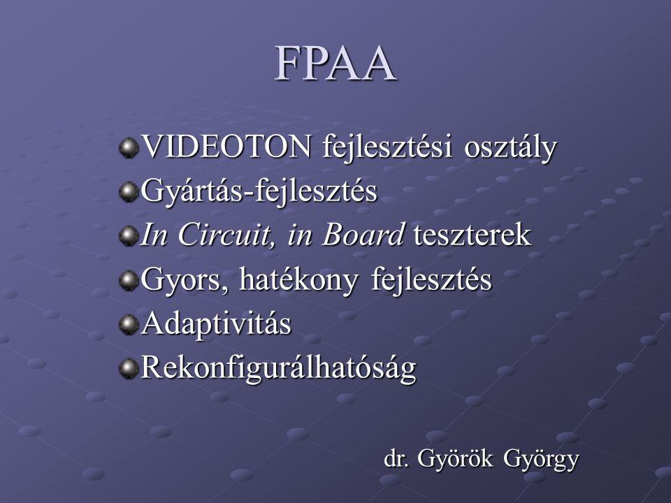 FPAA VIDEOTON fejlesztési osztály Gyártás-fejlesztés In Circuit, in Board teszterek Gyors, hatékony fejlesztés AdaptivitásRekonfigurálhatóság dr. Györ