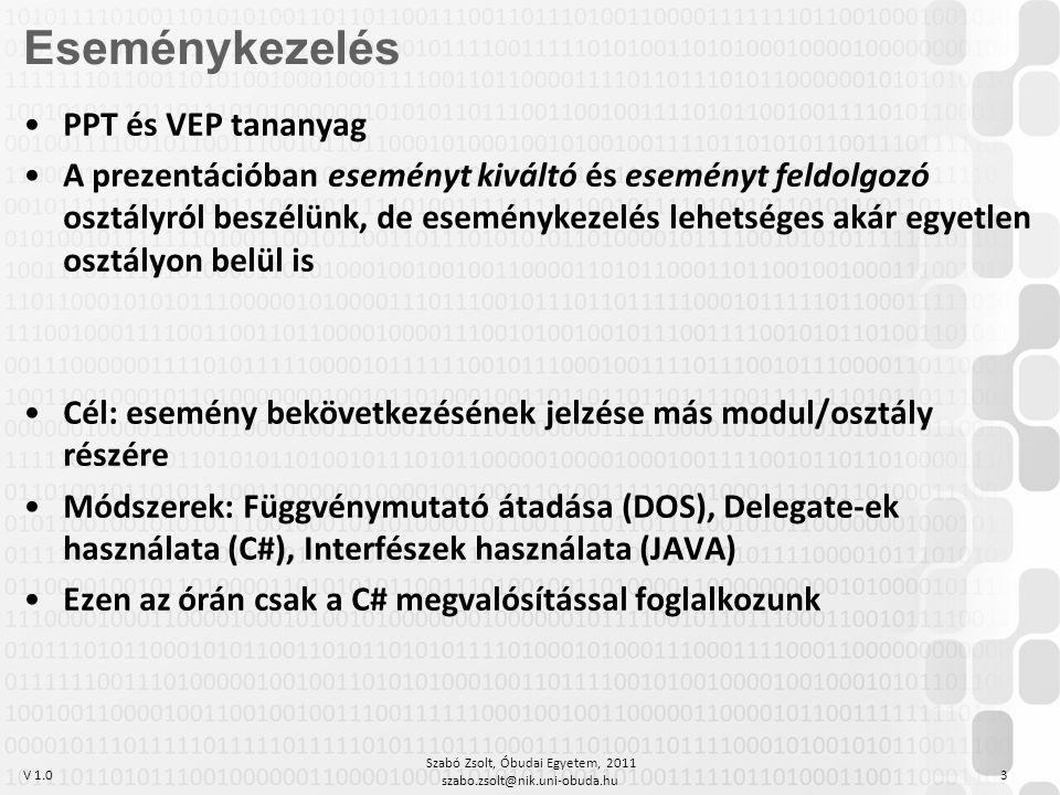 """V 1.0 Szabó Zsolt, Óbudai Egyetem, 2011 szabo.zsolt@nik.uni-obuda.hu 4 Egy típus, amelybe metódusokat tudunk """"belerakni A deklarációnál meg kell kötni, hogy milyen szignatúrájú metódust tud tárolni az adott delegate: delegate double MyDelegate(int param1, string param2); –Név: MyDelegate –Visszatérési típus: double –Paraméterek: 2 db, int+string Fontos: ez még csak egy típusdeklaráció  –Változó nélkül nem használható –Referenciatípus –Metóduson belül nem deklarálható –Osztályon belül és kívül is deklarálható Delegate"""