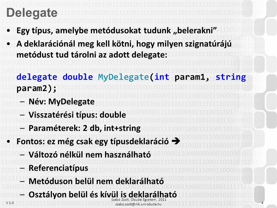 """V 1.0 Szabó Zsolt, Óbudai Egyetem, 2011 szabo.zsolt@nik.uni-obuda.hu 15 Angolul: anonymous methods Célok: –Kód lerövidítése, olvashatóbbá tétele –Apró, """"levegőben lógó metódusok és eseménykezelők számának csökkentése –A metódussal való paraméterezés megkönnyítése, rövidítése –Ezáltal a létrehozott osztályok """"általánosságának növelése (az osztály működése is módosíthatóvá válik azáltal, hogy metódusokat adhatunk meg paraméterül) Névtelen metódusok"""