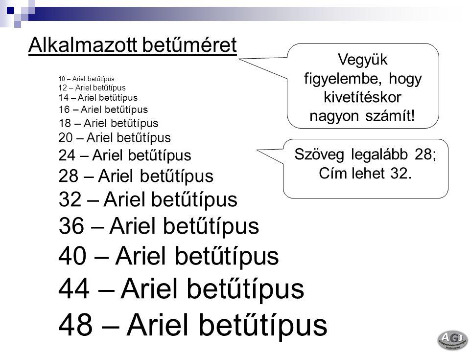 Alkalmazott betűméret 10 – Ariel betűtípus 12 – Ariel betűtípus 14 – Ariel betűtípus 16 – Ariel betűtípus 18 – Ariel betűtípus 20 – Ariel betűtípus 24 – Ariel betűtípus 28 – Ariel betűtípus 32 – Ariel betűtípus 36 – Ariel betűtípus 40 – Ariel betűtípus 44 – Ariel betűtípus 48 – Ariel betűtípus Vegyük figyelembe, hogy kivetítéskor nagyon számít.