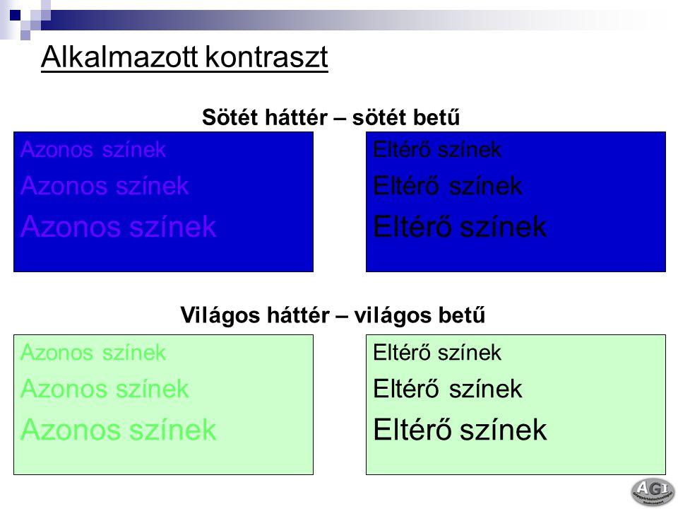 Alkalmazott kontraszt Azonos színek Eltérő színek Azonos színek Eltérő színek Sötét háttér – sötét betű Világos háttér – világos betű