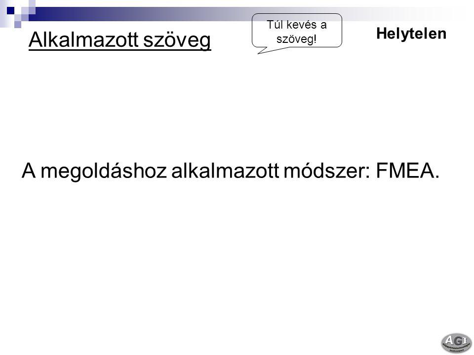 Alkalmazott szöveg Helytelen Túl kevés a szöveg! A megoldáshoz alkalmazott módszer: FMEA.