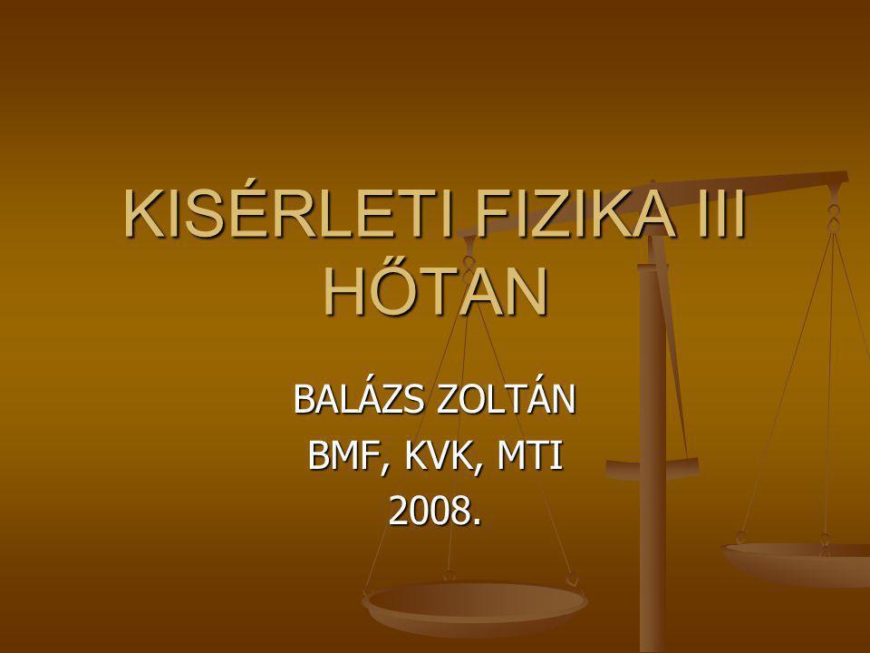 KISÉRLETI FIZIKA III HŐTAN BALÁZS ZOLTÁN BMF, KVK, MTI 2008.