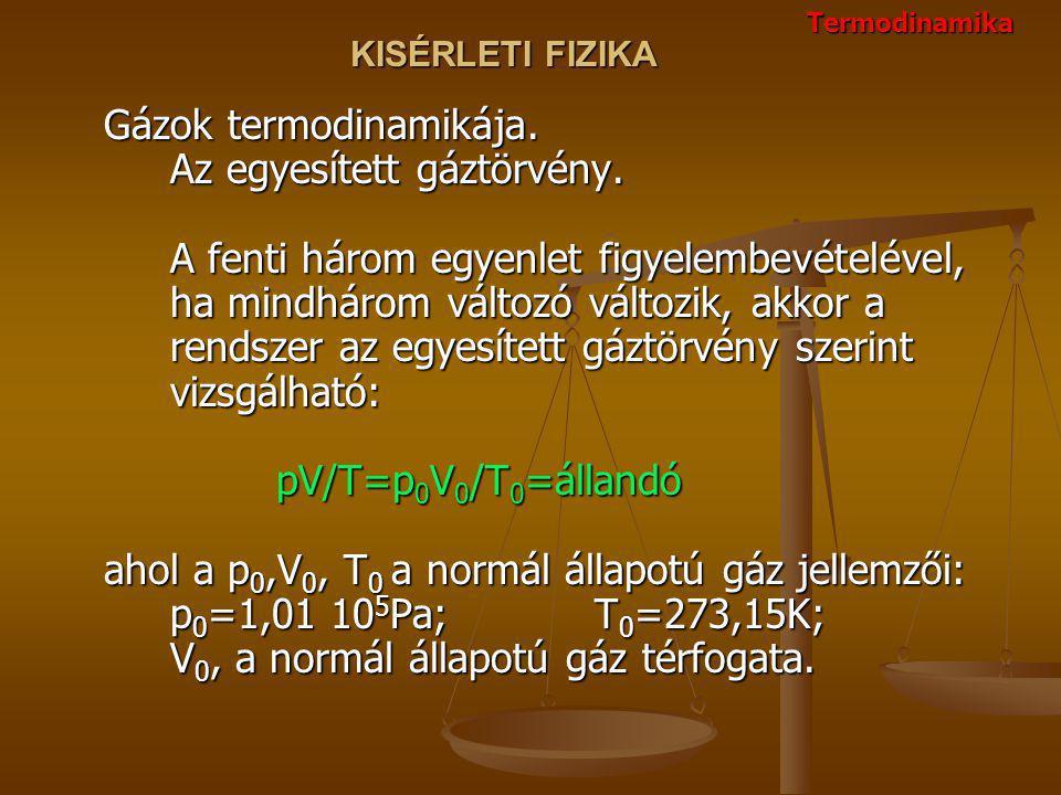 KISÉRLETI FIZIKA Gázok termodinamikája.Az egyesített gáztörvény.