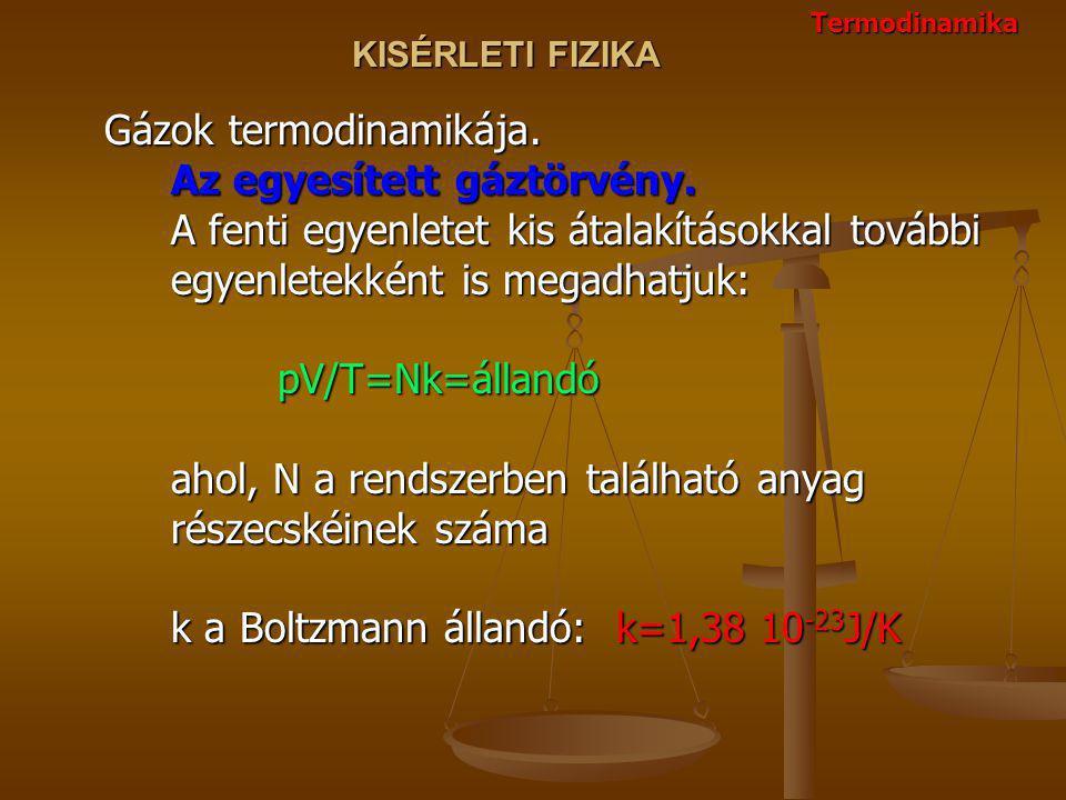 KISÉRLETI FIZIKA Gázok termodinamikája. Az egyesített gáztörvény. A fenti egyenletet kis átalakításokkal további egyenletekként is megadhatjuk: pV/T=N
