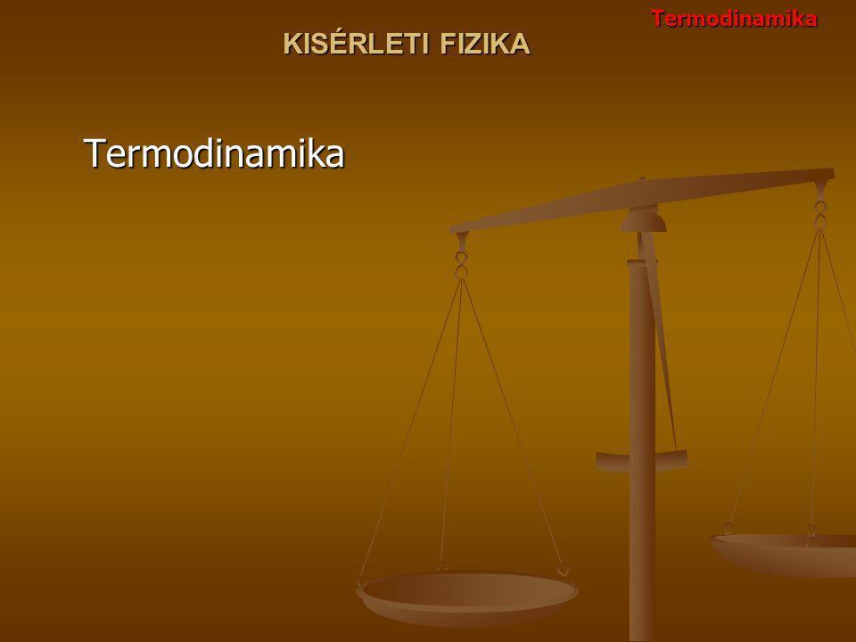 KISÉRLETI FIZIKA TermodinamikaTermodinamika