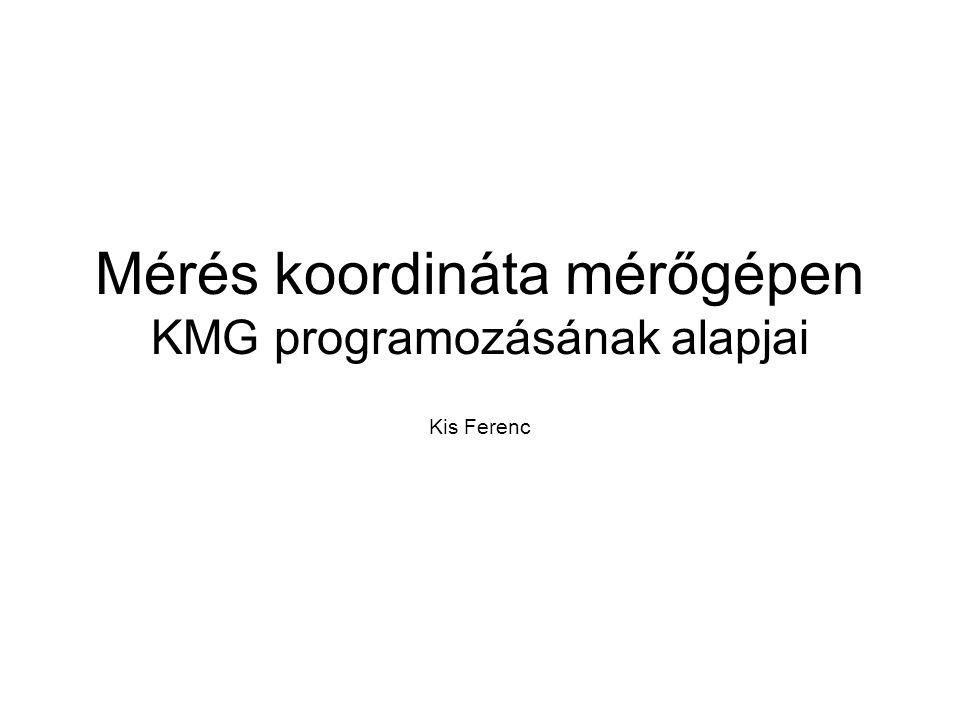 Mérés koordináta mérőgépen KMG programozásának alapjai Kis Ferenc