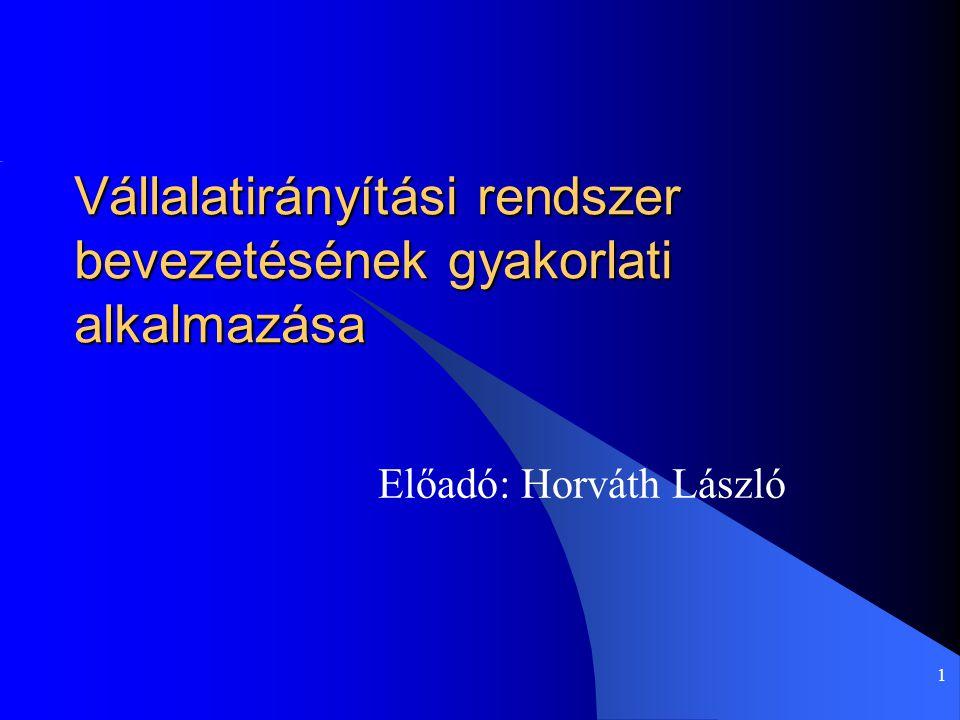 1 Előadó: Horváth László Vállalatirányítási rendszer bevezetésének gyakorlati alkalmazása