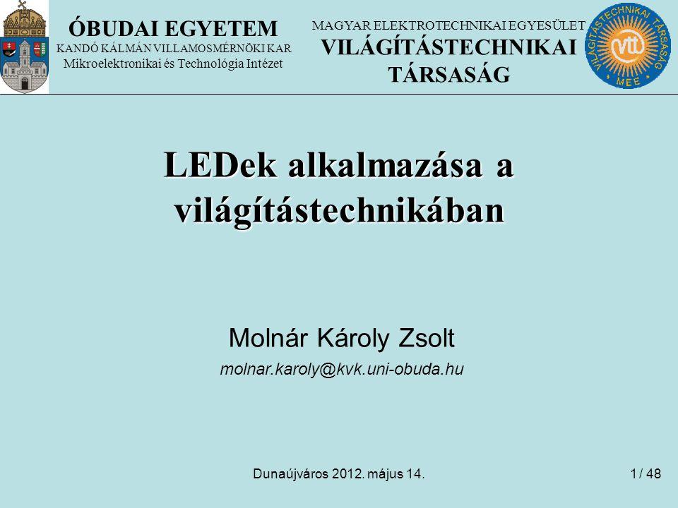 Dunaújváros 2012. május 14.1 ÓBUDAI EGYETEM KANDÓ KÁLMÁN VILLAMOSMÉRNÖKI KAR Mikroelektronikai és Technológia Intézet LEDek alkalmazása a világítástec